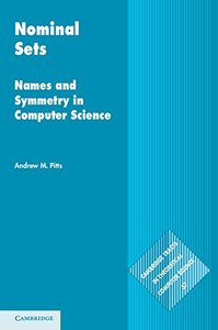 Nominal Sets: Names and Symmetry in Computer Science (Cambridge Tracts in Theoretical Computer Science)-cover