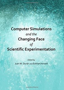 Computer Simulations and the Changing Face of Scientific Experimentation-cover
