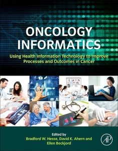 Oncology Informatics: Using Health Information Technology to Improve Processes and Outcomes in Cancer-cover
