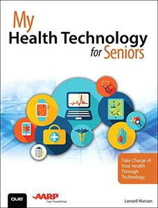 My Health Technology for Seniors: Take Charge of Your Health Through Technology-cover