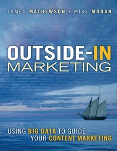 Outside-In Marketing: Using Big Data to Guide your Content Marketing (IBM Press)-cover