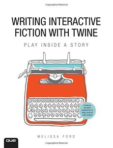 Writing Interactive Fiction with Twine-cover