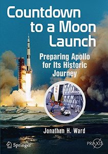 Countdown to a Moon Launch: Preparing Apollo for Its Historic Journey (Springer Praxis Books)-cover