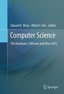 Computer Science: The Hardware, Software and Heart of It-cover