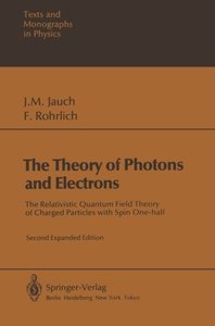 The Theory of Photons and Electrons: The Relativistic Quantum Field Theory of Charged Particles with Spin One-half (Theoretical and Mathematical Physics)-cover