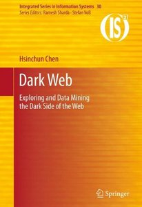 Dark Web: Exploring and Data Mining the Dark Side of the Web (Integrated Series in Information Systems)-cover