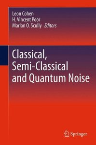 Classical, Semi-classical and Quantum Noise-cover