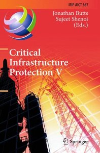 Critical Infrastructure Protection V: 5th IFIP WG 11.10 International Conference on Critical Infrastructure Protection, ICCIP 2011, Hanover, NH, USA, ... in Information and Communication Technology)-cover