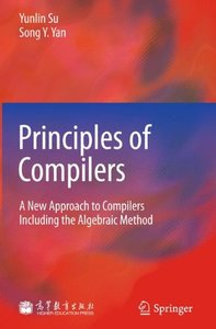 Principles of Compilers: A New Approach to Compilers Including the Algebraic Method-cover