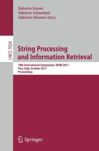 String Processing and Information Retrieval: 18th International Symposium,  SPIRE 2011, Pisa, Italy, October 17-21, 2011, Proceedings (Lecture Notes in Computer Science)-cover