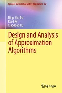 Design and Analysis of Approximation Algorithms (Springer Optimization and Its Applications, Vol. 62)-cover