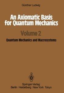 An Axiomatic Basis for Quantum Mechanics: Volume 2 Quantum Mechanics and Macrosystems-cover