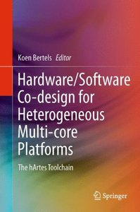 Hardware/Software Co-design for Heterogeneous Multi-core Platforms: The hArtes Toolchain-cover
