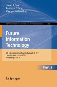 Future Information Technology: 6th International Conference on Future Information Technology, FutureTech 2011, Crete, Greece, June 28-30, 2011. ... in Computer and Information Science)-cover