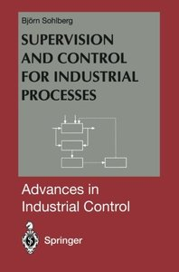 Supervision and Control for Industrial Processes: Using Grey Box Models, Predictive Control and Fault Detection Methods (Advances in Industrial Control)-cover