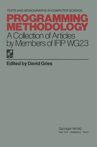 Programming Methodology: A Collection of Articles by Members of IFIP WG2.3 (Monographs in Computer Science)-cover