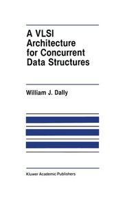 A VLSI Architecture for Concurrent Data Structures (The Springer International Series in Engineering and Computer Science)-cover