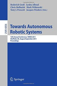 Towards Autonomous Robotic Systems: 12th Annual Conference, TAROS 2011, Sheffield, UK, August 31 -- September 2, 2011, Proceedings (Lecture Notes in Computer Science)-cover