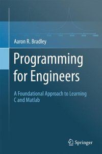 Programming for Engineers: A Foundational Approach to Learning C and Matlab-cover