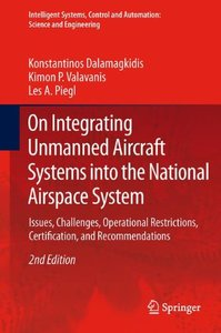 On Integrating Unmanned Aircraft Systems into the National Airspace System: Issues, Challenges, Operational Restrictions, Certification, and ... and Automation: Science and Engineering)-cover