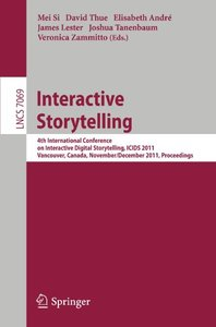 Interactive Storytelling: 4th International Conference on Interactive Digital Storytelling, ICIDS 2011, Vancouver, Canada, November 28-1 December, 2011, Proceedings (Lecture Notes in Computer Science)-cover
