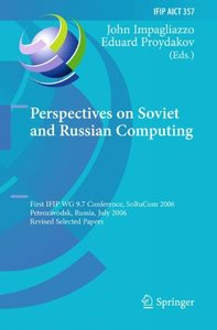 Perspectives on Soviet and Russian Computing: First IFIP WG 9.7 Conference, SoRuCom 2006, Petrozavodsk, Russia, July 3-7, 2006, Revised Selected ... in Information and Communication Technology)-cover