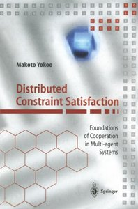 Distributed Constraint Satisfaction: Foundations of Cooperation in Multi-agent Systems (Springer Series on Agent Technology)-cover
