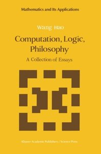 Computation, Logic, Philosophy: A Collection of Essays (Mathematics and its Applications)-cover
