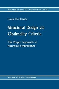 Structural Design via Optimality Criteria: The Prager Approach to Structural Optimization (Mechanics of Elastic and Inelastic Solids)-cover
