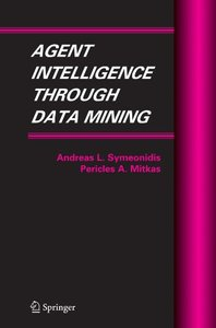 Agent Intelligence Through Data Mining (Multiagent Systems, Artificial Societies, and Simulated Organizations)