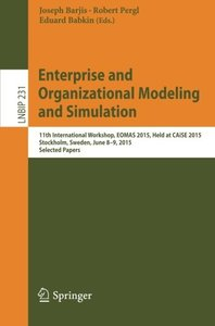Enterprise and Organizational Modeling and Simulation: 11th International Workshop, EOMAS 2015, Held at CAiSE 2015, Stockholm, Sweden, June 8-9, 2015, ... Notes in Business Information Processing)-cover