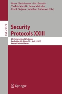 Security Protocols XXIII: 23rd International Workshop, Cambridge, UK, March 31 - April 2, 2015, Revised Selected Papers (Lecture Notes in Computer Science)-cover