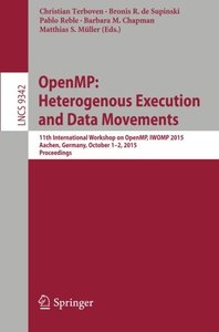 OpenMP: Heterogenous Execution and Data Movements: 11th International Workshop on OpenMP, IWOMP 2015, Aachen, Germany, October 1-2, 2015, Proceedings (Lecture Notes in Computer Science)-cover