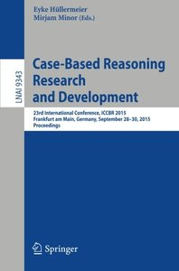 Case-Based Reasoning Research and Development: 23rd International Conference, ICCBR 2015, Frankfurt am Main, Germany, September 28-30, 2015. Proceedings (Lecture Notes in Computer Science)-cover