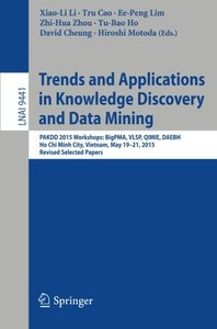 Trends and Applications in Knowledge Discovery and Data Mining: PAKDD 2015 Workshops: BigPMA, VLSP, QIMIE, DAEBH, Ho Chi Minh City, Vietnam, May ... Papers (Lecture Notes in Computer Science)-cover