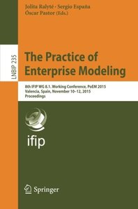 The Practice of Enterprise Modeling: 8th IFIP WG 8.1. Working Conference, PoEM 2015,  Valencia, Spain, November 10-12, 2015,  Proceedings (Lecture Notes in Business Information Processing)
