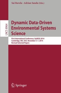 Dynamic Data-Driven Environmental Systems Science: First International Conference, DyDESS 2014, Cambridge, MA, USA, November 5-7, 2014, Revised Selected Papers (Lecture Notes in Computer Science)-cover