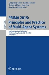 PRIMA 2015: Principles and Practice of Multi-Agent Systems: 18th International Conference, Bertinoro, Italy, October 26-30, 2015, Proceedings (Lecture Notes in Computer Science)-cover