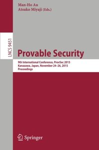 Provable Security: 9th International Conference, ProvSec 2015, Kanazawa, Japan, November 24-26, 2015, Proceedings (Lecture Notes in Computer Science)-cover