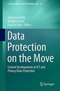 Data Protection on the Move: Current Developments in ICT and Privacy/Data Protection (Law, Governance and Technology Series)-cover