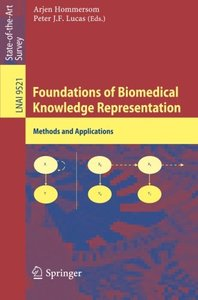 Foundations of Biomedical Knowledge Representation: Methods and Applications (Lecture Notes in Computer Science)
