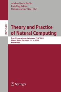 Theory and Practice of Natural Computing: Fourth International Conference, TPNC 2015, Mieres, Spain, December 15-16, 2015. Proceedings (Lecture Notes in Computer Science)