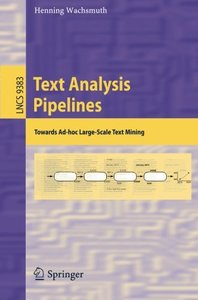 Text Analysis Pipelines: Towards Ad-hoc Large-Scale Text Mining (Lecture Notes in Computer Science)