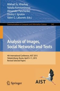 Analysis of Images, Social Networks and Texts: 4th International Conference, AIST 2015, Yekaterinburg, Russia, April 9-11, 2015, Revised Selected ... in Computer and Information Science)-cover