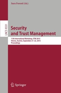 Security and Trust Management: 11th International Workshop, STM 2015, Vienna, Austria, September 21-22, 2015, Proceedings (Lecture Notes in Computer Science)-cover