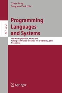 Programming Languages and Systems: 13th Asian Symposium, APLAS 2015, Pohang, South Korea, November 30 - December 2, 2015, Proceedings (Lecture Notes in Computer Science)-cover