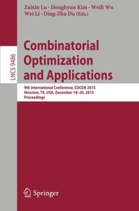Combinatorial Optimization and Applications: 9th International Conference, COCOA 2015, Houston, TX, USA, December 18-20, 2015, Proceedings (Lecture Notes in Computer Science)-cover