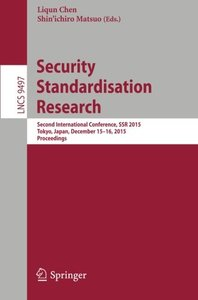 Security Standardisation Research: Second International Conference, SSR 2015, Tokyo, Japan, December 15-16, 2015, Proceedings (Lecture Notes in Computer Science)-cover