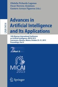 Advances in Artificial Intelligence and Its Applications: 14th Mexican International Conference on Artificial Intelligence, MICAI 2015, Cuernavaca, ... Part II (Lecture Notes in Computer Science)-cover