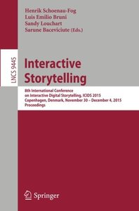 Interactive Storytelling: 8th International Conference on Interactive Digital Storytelling, ICIDS 2015, Copenhagen, Denmark, November 30 - December 4, ... (Lecture Notes in Computer Science)-cover